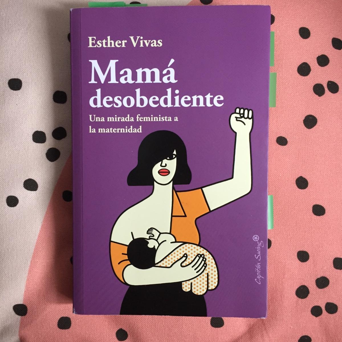 'Mamá desobediente': Esther Vivas y su mirada feminista a la maternidad.